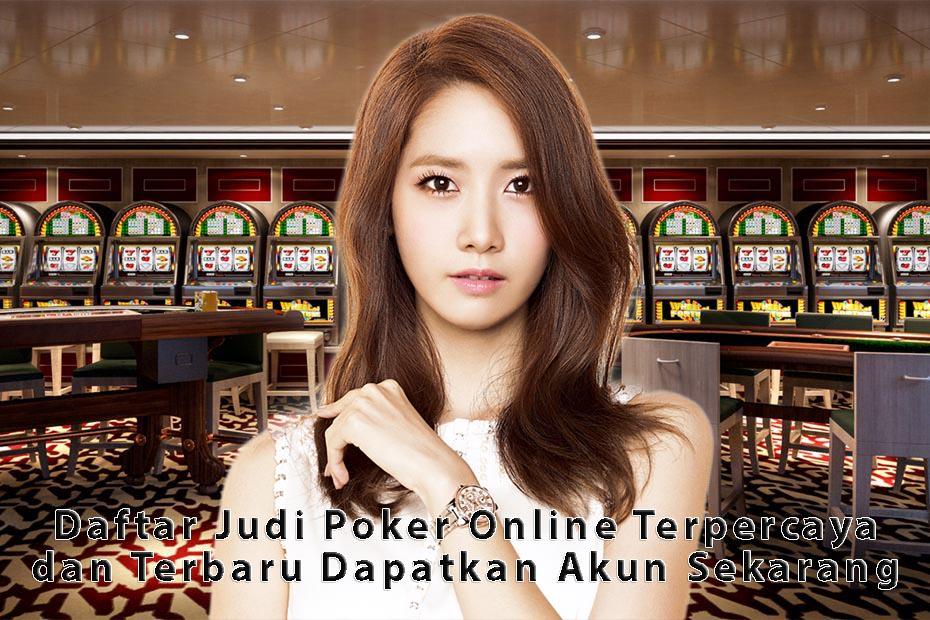 Daftar Judi Poker Online Terpercaya dan Terbaru Dapatkan Akun Sekarang