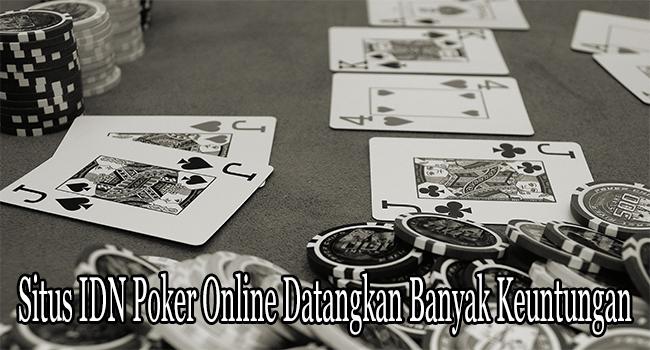 Situs IDN Poker Online Datangkan Banyak Keuntungan
