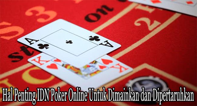Hal Penting IDN Poker Online Untuk Dimainkan dan Dipertaruhkan